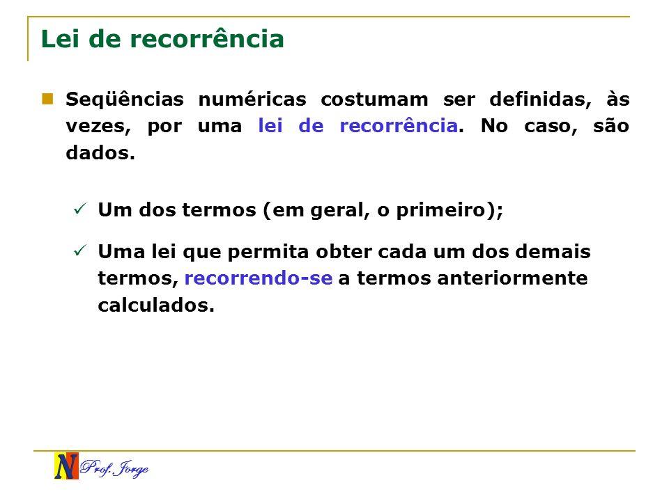 Lei de recorrência Seqüências numéricas costumam ser definidas, às vezes, por uma lei de recorrência. No caso, são dados.