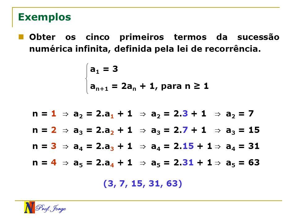 ExemplosObter os cinco primeiros termos da sucessão numérica infinita, definida pela lei de recorrência.