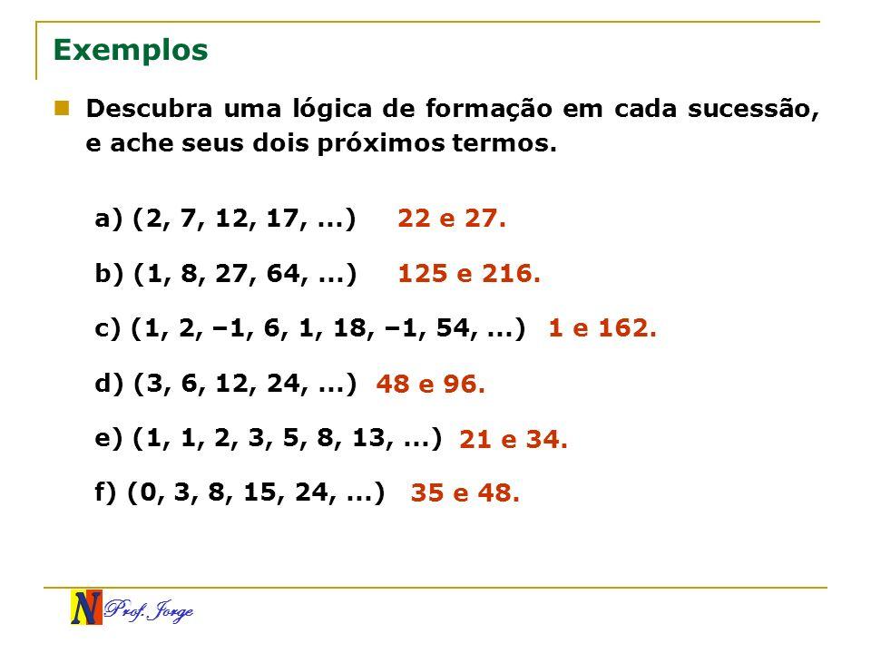 Exemplos Descubra uma lógica de formação em cada sucessão, e ache seus dois próximos termos. a) (2, 7, 12, 17, ...)