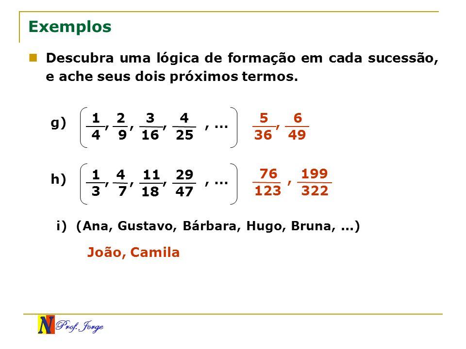 Exemplos Descubra uma lógica de formação em cada sucessão, e ache seus dois próximos termos. g) 1.
