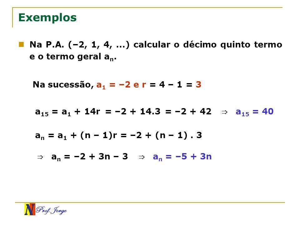 Exemplos Na P.A. (–2, 1, 4, ...) calcular o décimo quinto termo e o termo geral an. Na sucessão, a1 = –2 e r = 4 – 1 = 3.