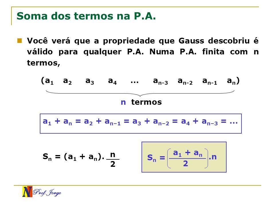 Soma dos termos na P.A.Você verá que a propriedade que Gauss descobriu é válido para qualquer P.A. Numa P.A. finita com n termos,