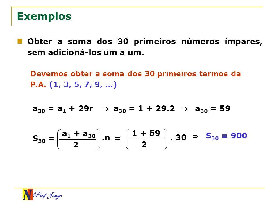 Exemplos Obter a soma dos 30 primeiros números ímpares, sem adicioná-los um a um.