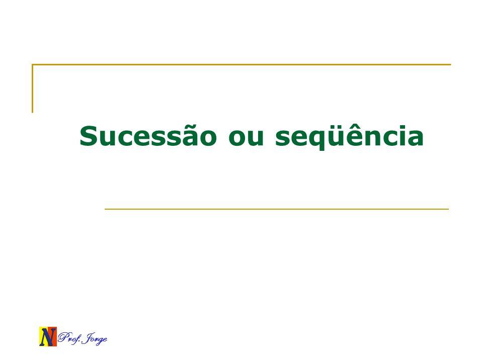 Sucessão ou seqüência Prof. Jorge