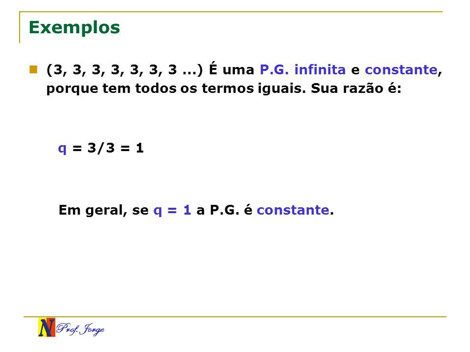 Exemplos(3, 3, 3, 3, 3, 3, 3 ...) É uma P.G. infinita e constante, porque tem todos os termos iguais. Sua razão é: