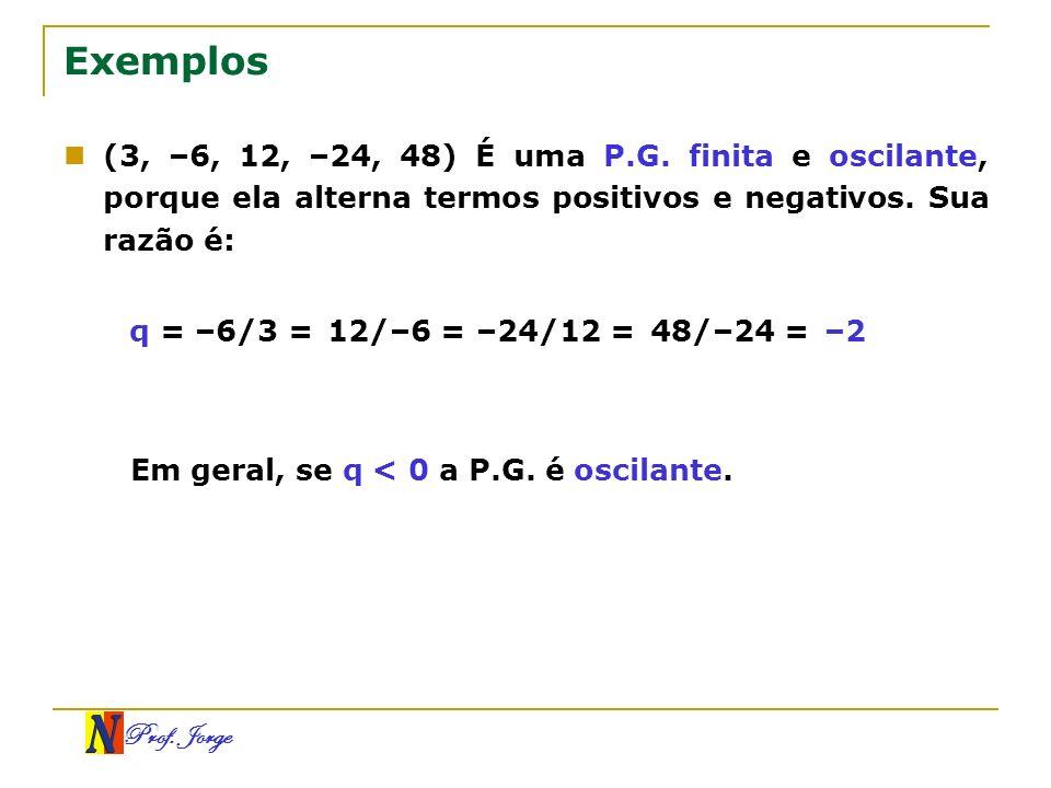 Exemplos (3, –6, 12, –24, 48) É uma P.G. finita e oscilante, porque ela alterna termos positivos e negativos. Sua razão é:
