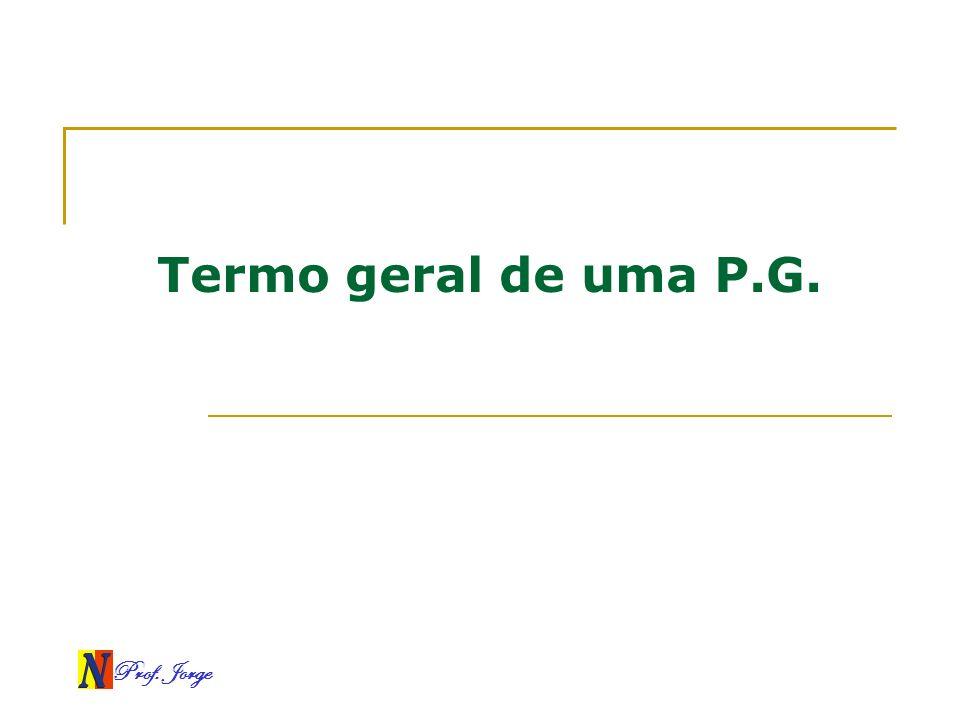 Termo geral de uma P.G. Prof. Jorge