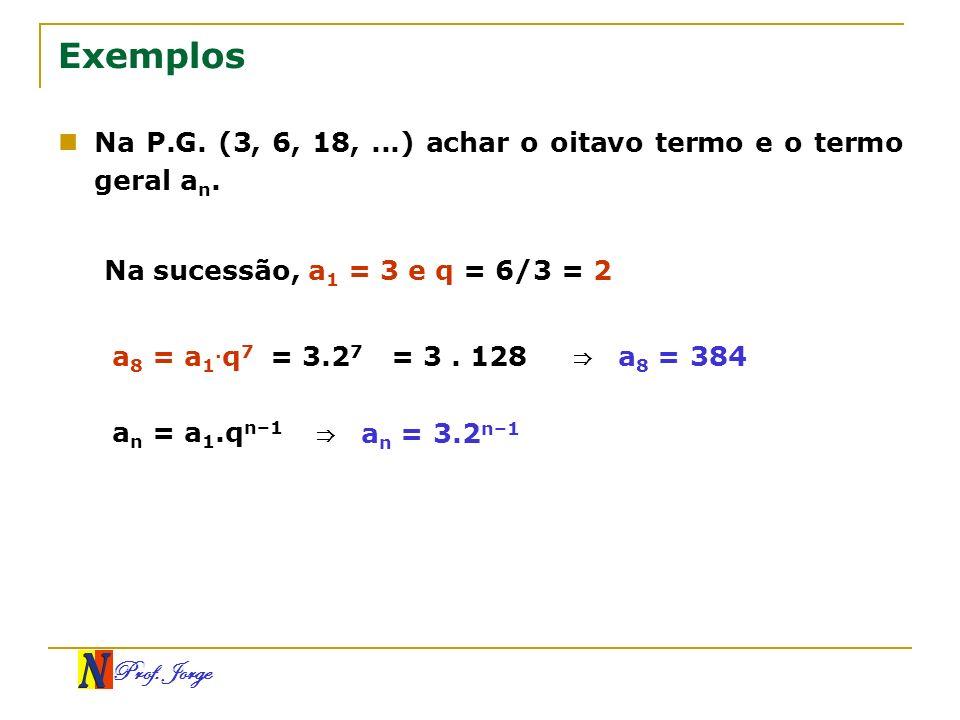 Exemplos Na P.G. (3, 6, 18, ...) achar o oitavo termo e o termo geral an. Na sucessão, a1 = 3 e q = 6/3 = 2.
