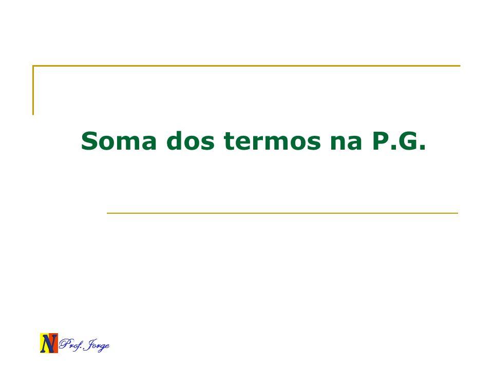 Soma dos termos na P.G. Prof. Jorge