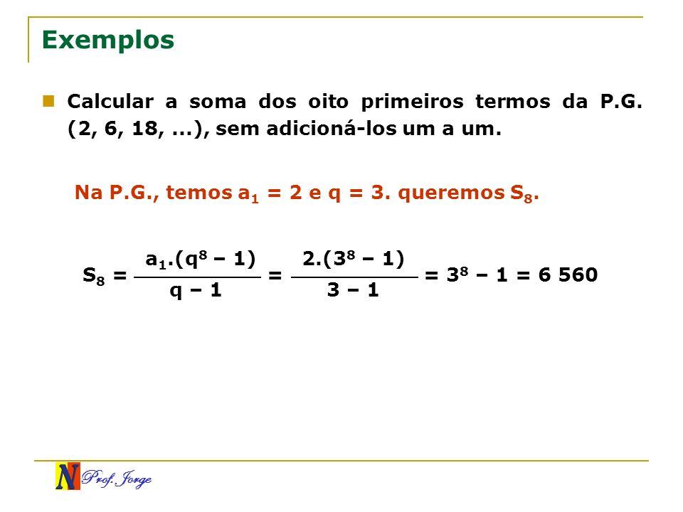 Exemplos Calcular a soma dos oito primeiros termos da P.G. (2, 6, 18, ...), sem adicioná-los um a um.