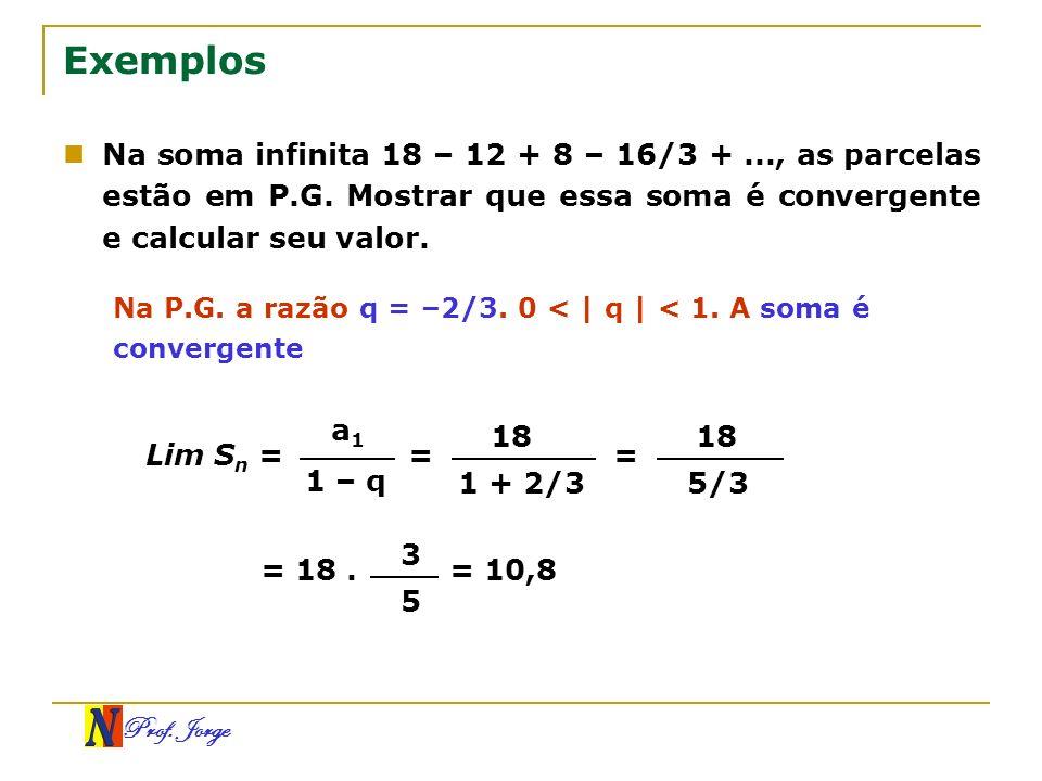 Exemplos Na soma infinita 18 – 12 + 8 – 16/3 + ..., as parcelas estão em P.G. Mostrar que essa soma é convergente e calcular seu valor.