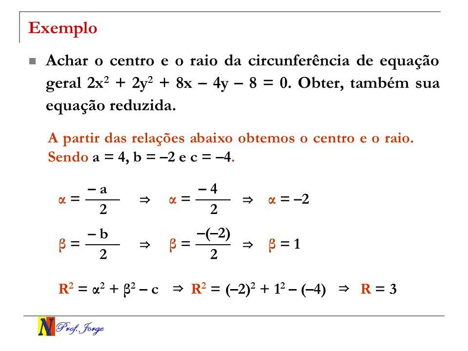 Exemplo Achar o centro e o raio da circunferência de equação geral 2x2 + 2y2 + 8x – 4y – 8 = 0. Obter, também sua equação reduzida.