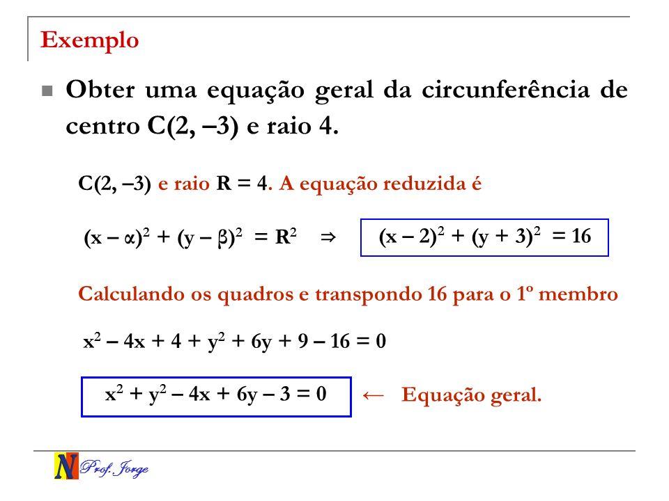 Obter uma equação geral da circunferência de centro C(2, –3) e raio 4.