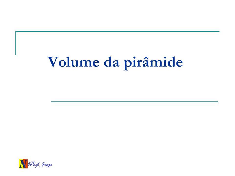 Volume da pirâmide Prof. Jorge