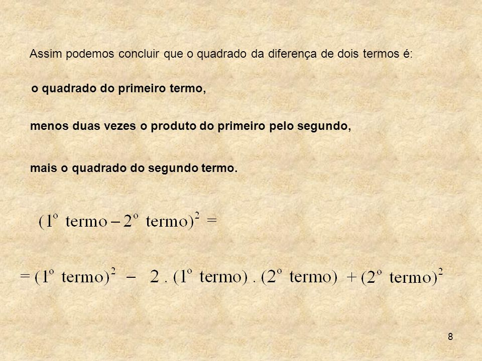 Assim podemos concluir que o quadrado da diferença de dois termos é: