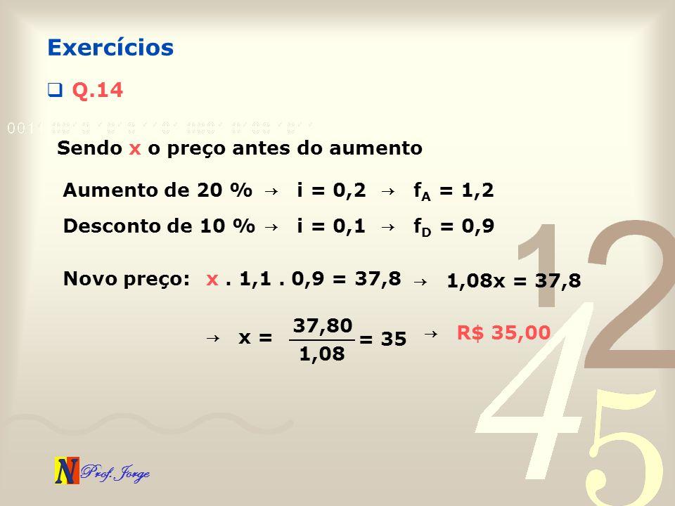Exercícios Q.14 Sendo x o preço antes do aumento Aumento de 20 %