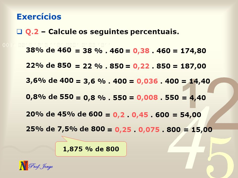 Exercícios Q.2 – Calcule os seguintes percentuais. 38% de 460
