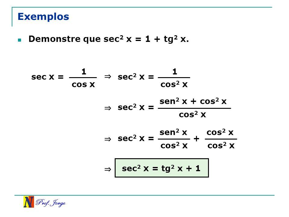 Exemplos Demonstre que sec2 x = 1 + tg2 x. 1 1 sec x = sec2 x = ⇒