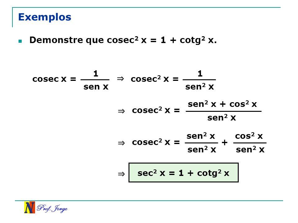 Exemplos Demonstre que cosec2 x = 1 + cotg2 x. 1 1 cosec x =
