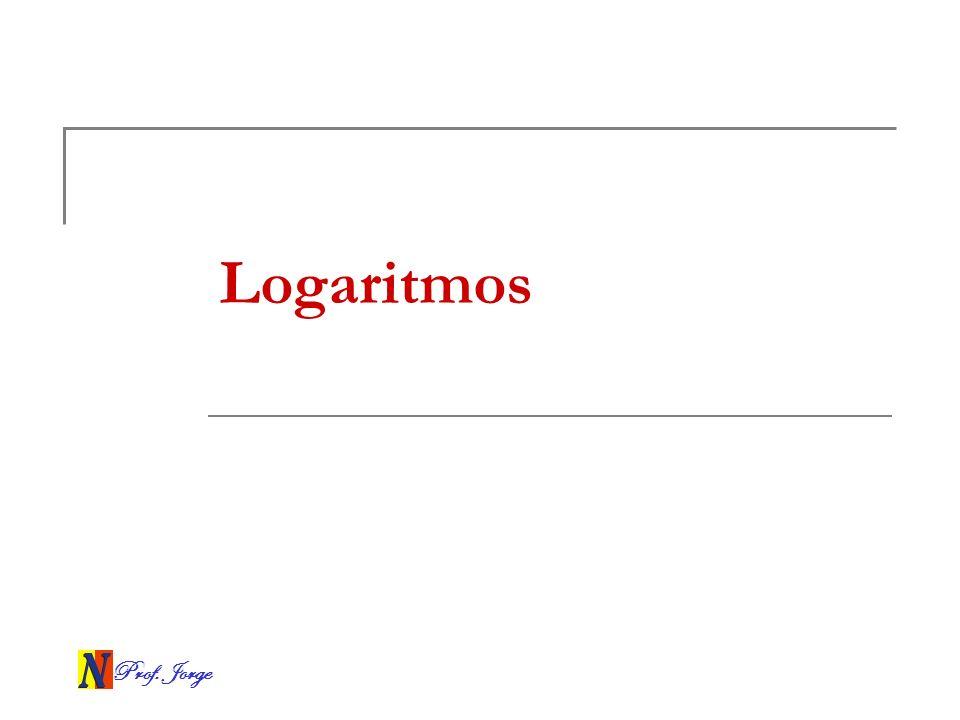 Logaritmos Prof. Jorge