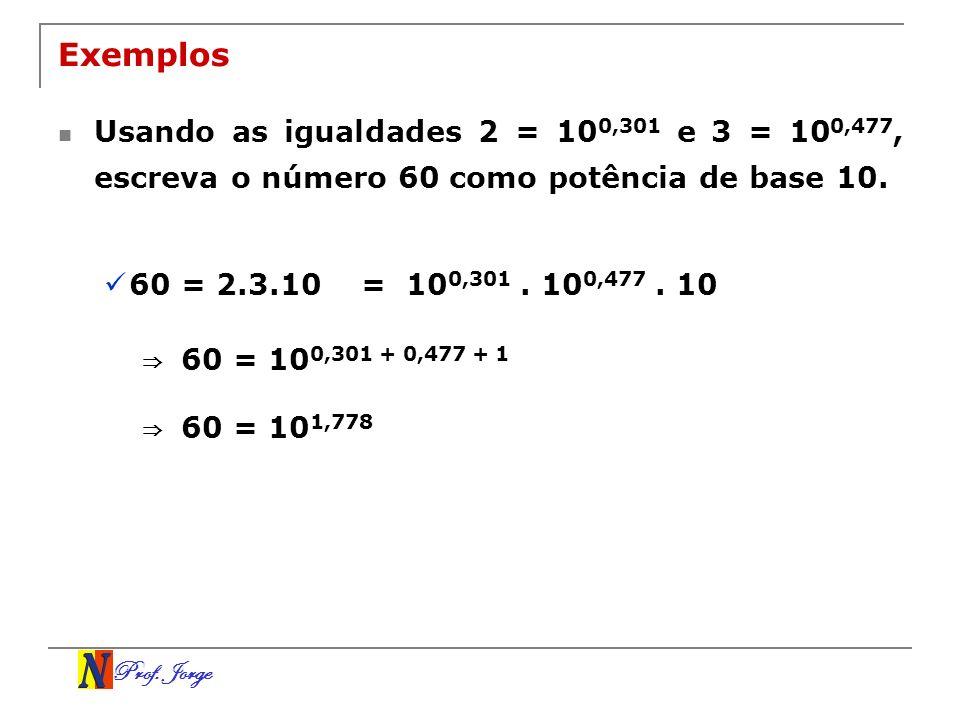Exemplos Usando as igualdades 2 = 100,301 e 3 = 100,477, escreva o número 60 como potência de base 10.