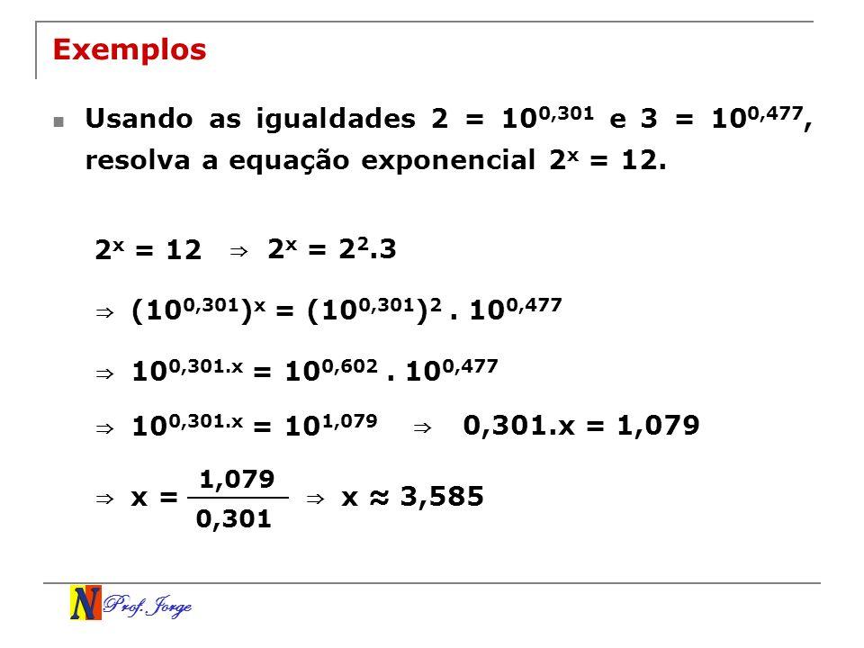 Exemplos Usando as igualdades 2 = 100,301 e 3 = 100,477, resolva a equação exponencial 2x = 12. 2x = 12.