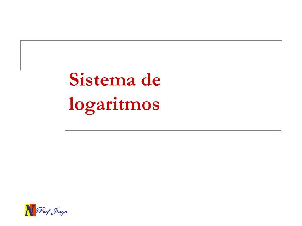 Sistema de logaritmos Prof. Jorge