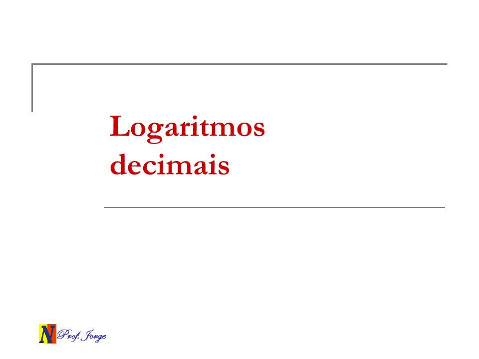 Logaritmos decimais Prof. Jorge