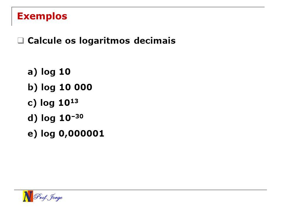 Exemplos Calcule os logaritmos decimais a) log 10 b) log 10 000