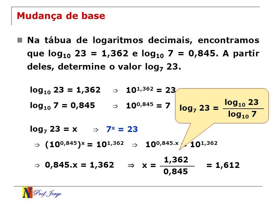 Mudança de baseNa tábua de logaritmos decimais, encontramos que log10 23 = 1,362 e log10 7 = 0,845. A partir deles, determine o valor log7 23.