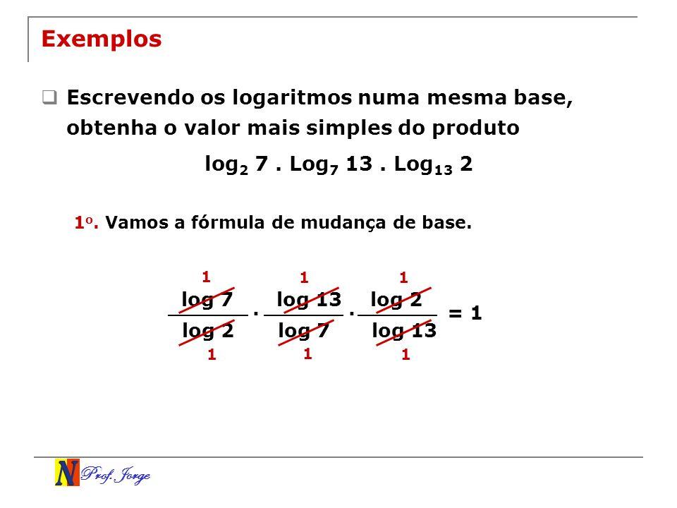 Exemplos Escrevendo os logaritmos numa mesma base, obtenha o valor mais simples do produto. log2 7 . Log7 13 . Log13 2.