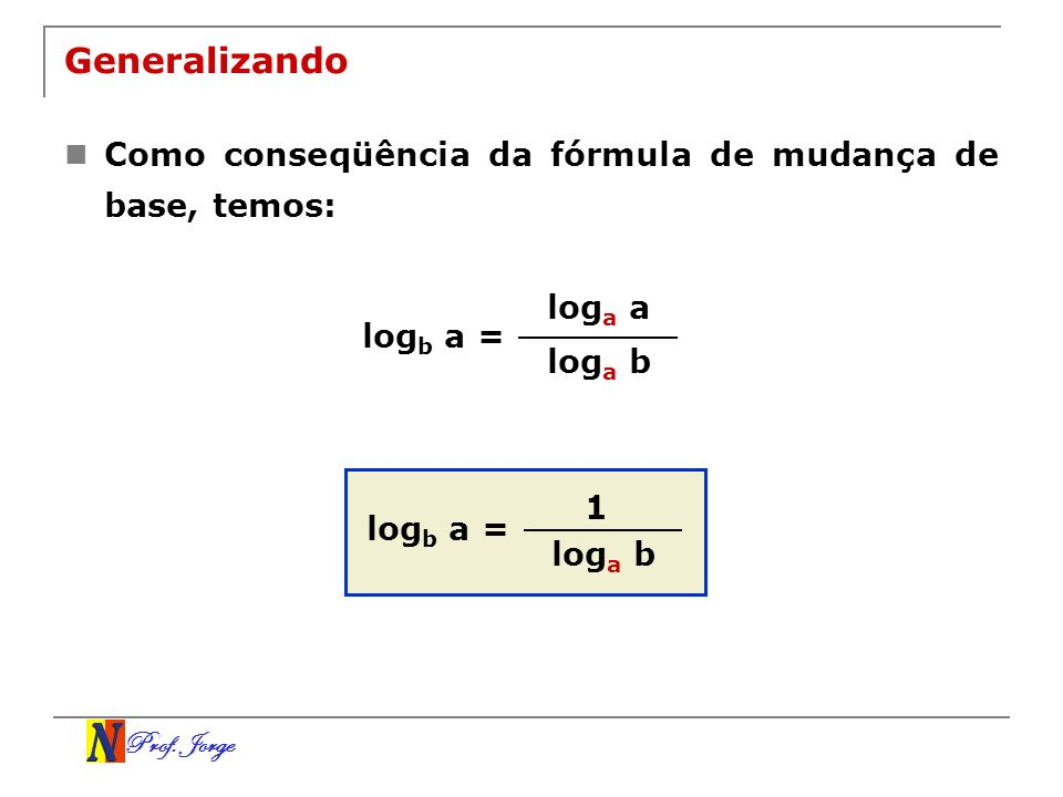 Generalizando Como conseqüência da fórmula de mudança de base, temos: