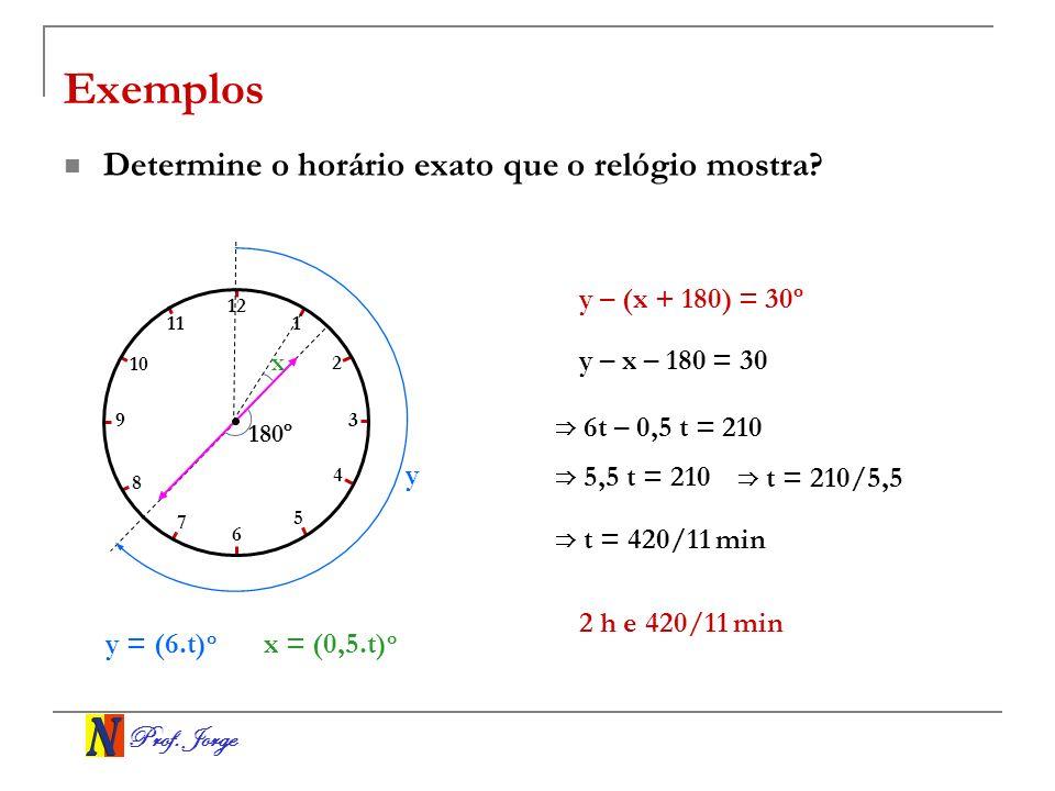 Exemplos Determine o horário exato que o relógio mostra