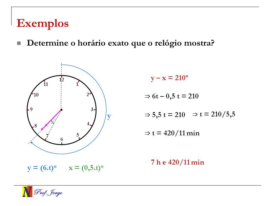 Exemplos Determine o horário exato que o relógio mostra y – x = 210º
