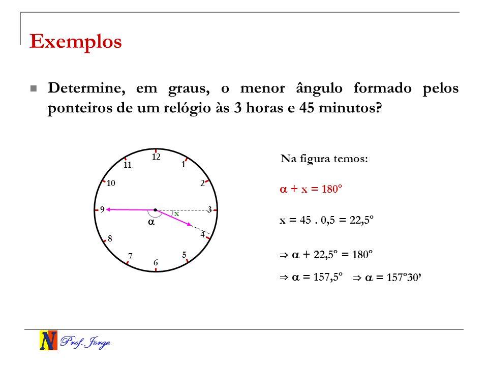 Exemplos Determine, em graus, o menor ângulo formado pelos ponteiros de um relógio às 3 horas e 45 minutos