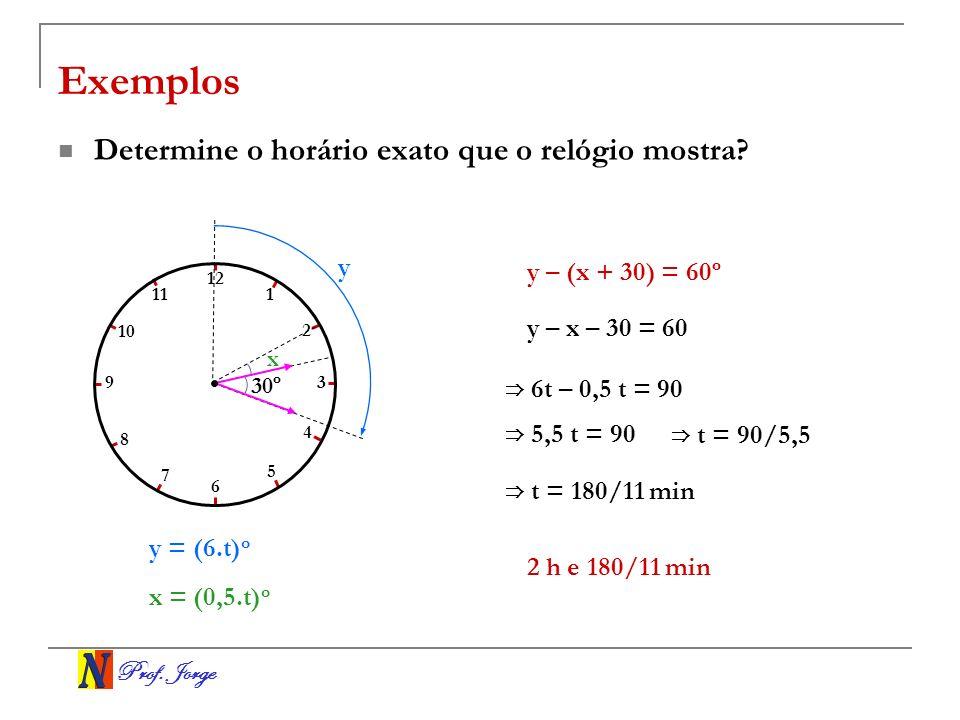 Exemplos Determine o horário exato que o relógio mostra y