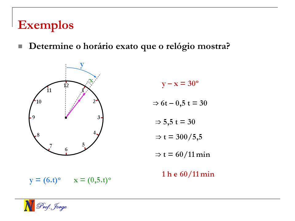 Exemplos Determine o horário exato que o relógio mostra y y – x = 30º