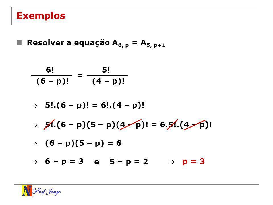 Exemplos Resolver a equação A6, p = A5, p+1 6! 5! = (6 – p)! (4 – p)!