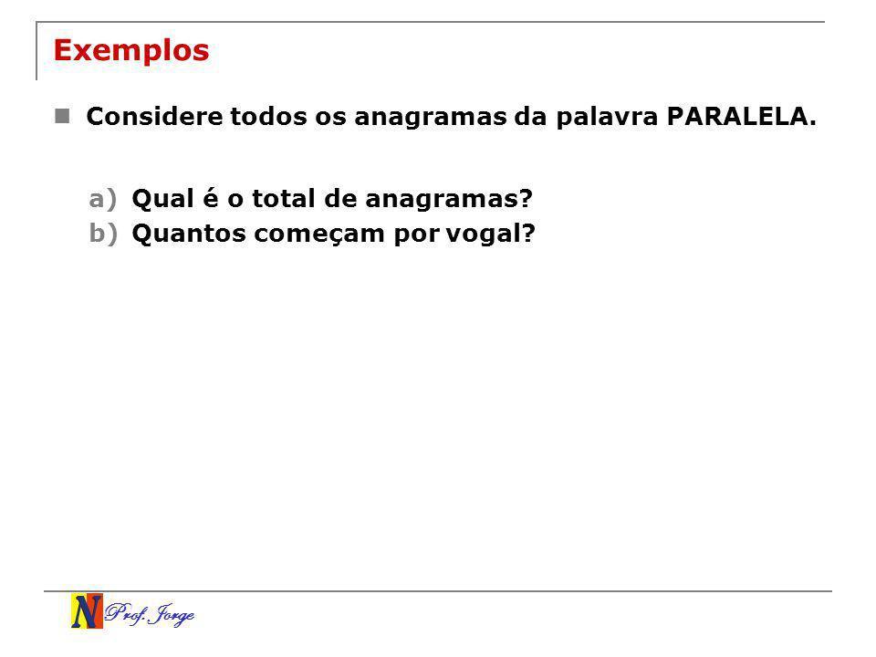 Exemplos Considere todos os anagramas da palavra PARALELA.