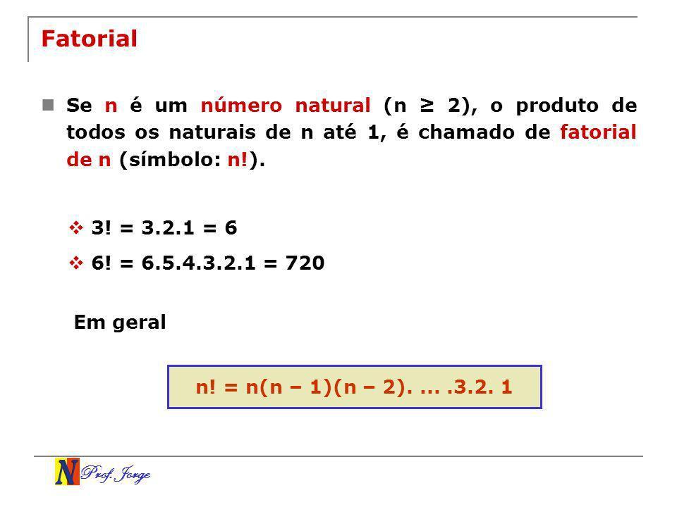 Fatorial Se n é um número natural (n ≥ 2), o produto de todos os naturais de n até 1, é chamado de fatorial de n (símbolo: n!).