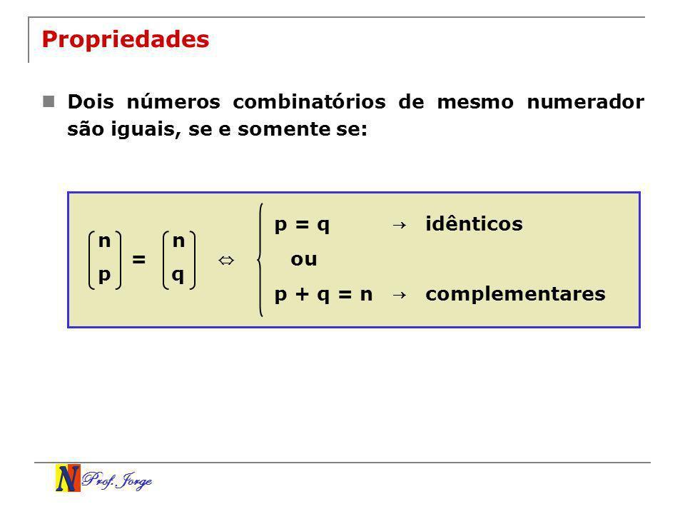 Propriedades Dois números combinatórios de mesmo numerador são iguais, se e somente se: p = q. → idênticos.