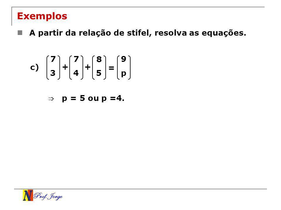 Exemplos A partir da relação de stifel, resolva as equações. 7 7 8 9