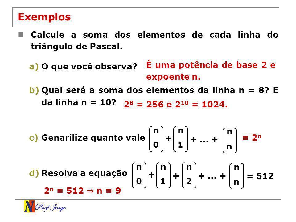 Exemplos Calcule a soma dos elementos de cada linha do triângulo de Pascal. O que você observa