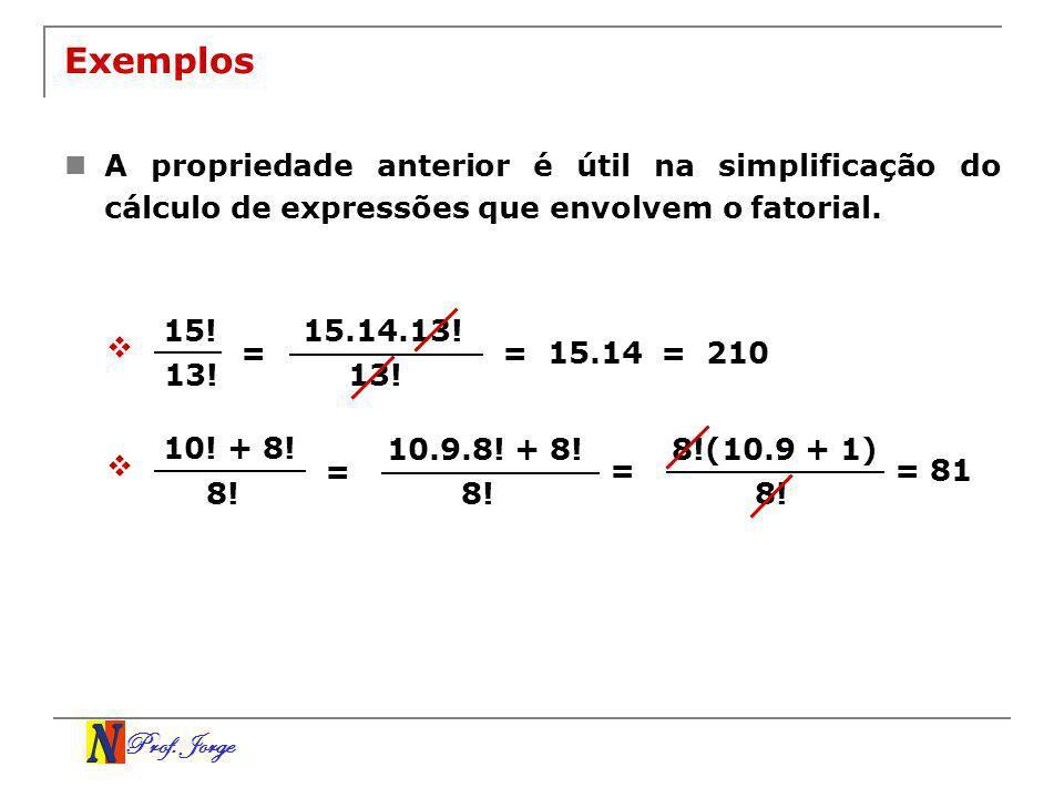 Exemplos A propriedade anterior é útil na simplificação do cálculo de expressões que envolvem o fatorial.