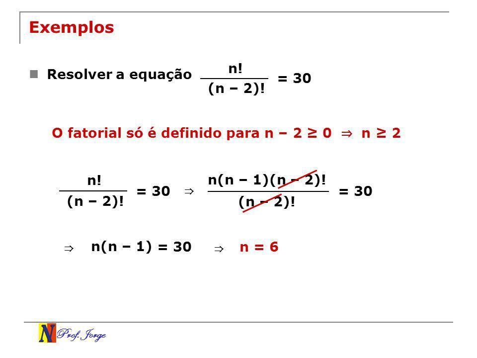Exemplos n! Resolver a equação = 30 (n – 2)!