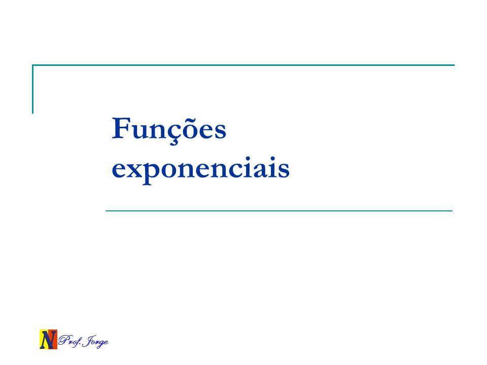 Funções exponenciais Prof. Jorge