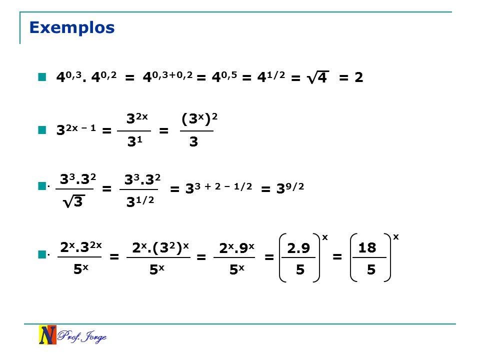Exemplos 40,3. 40,2 = 40,3+0,2 = 40,5 = 41/2 = √4 = 2 32x (3x)2