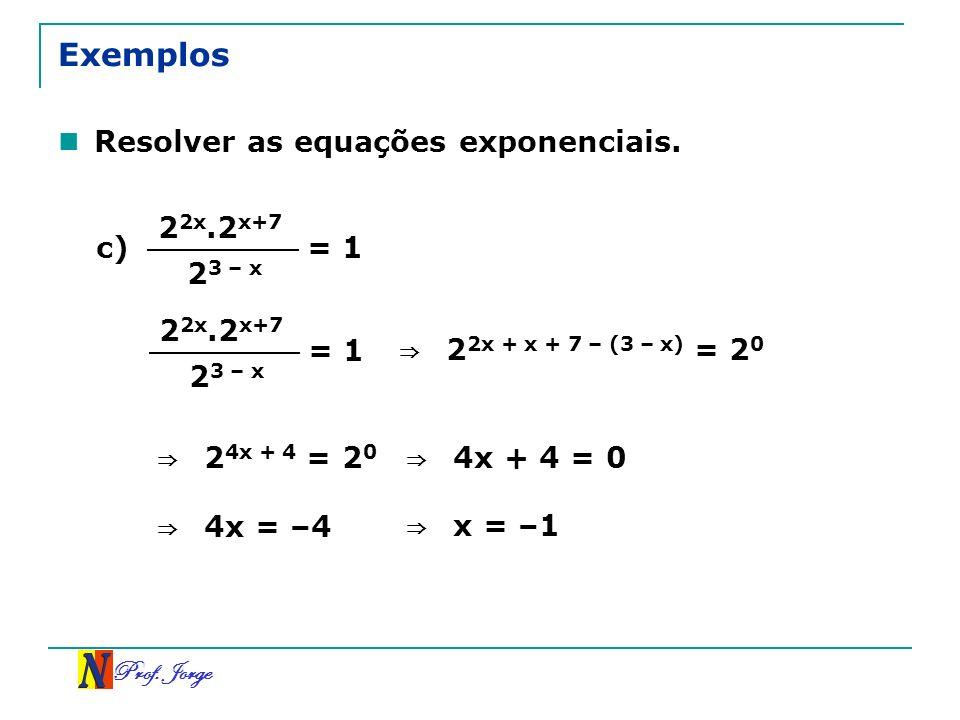 Exemplos Resolver as equações exponenciais. 22x.2x+7 c) = 1 23 – x