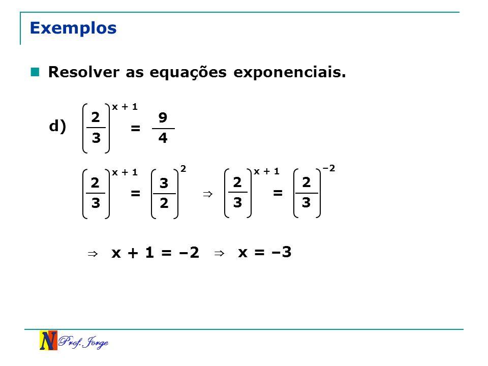 Exemplos Resolver as equações exponenciais. d) ⇒ x + 1 = –2 ⇒ x = –3
