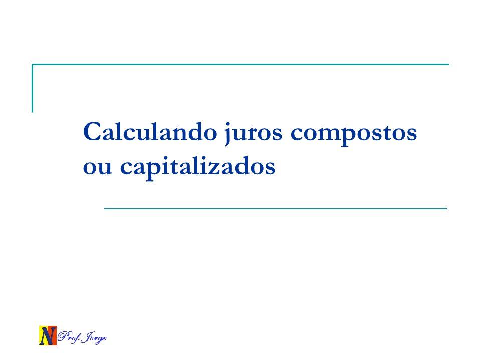 Calculando juros compostos ou capitalizados